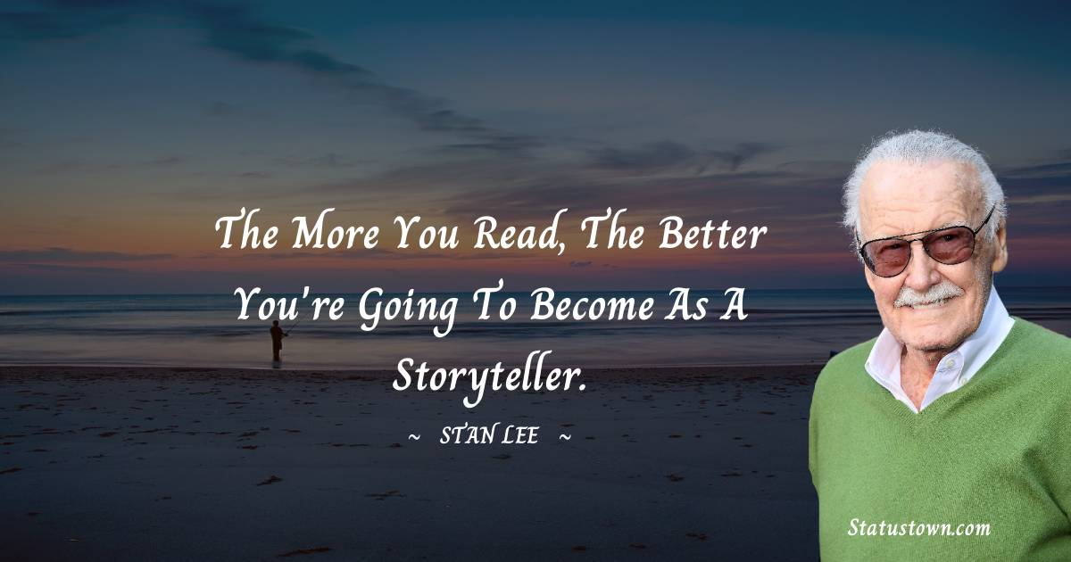 The more you read, the better you're going to become as a storyteller.