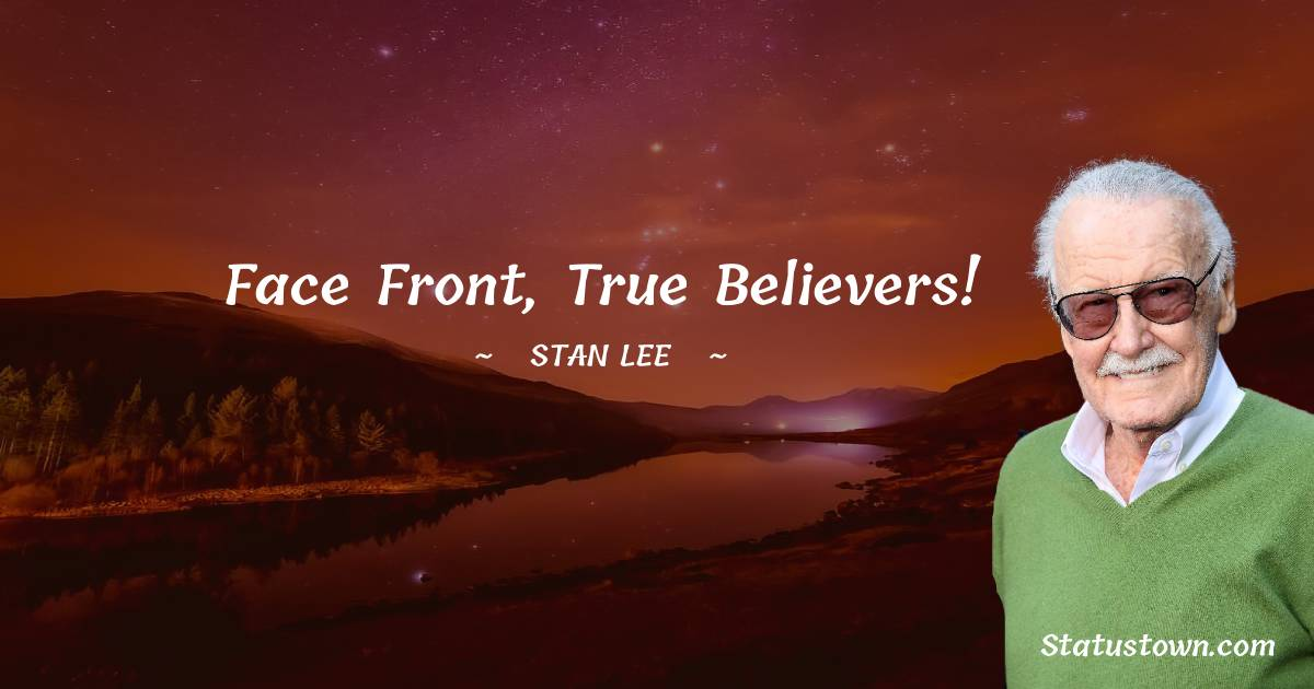 Face front, true believers!