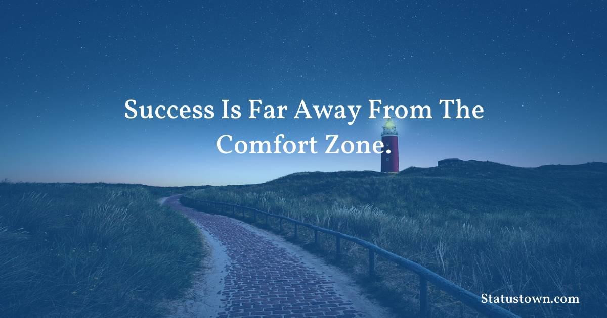 Success is far away from the comfort zone. - motivational quotes download