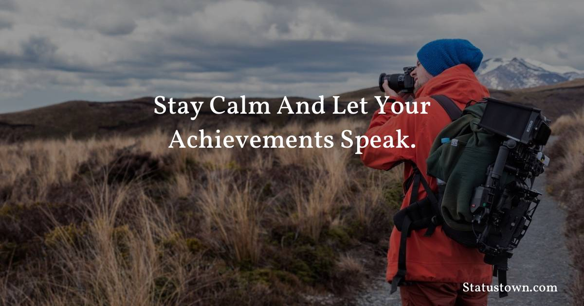Stay calm and let your achievements speak. - motivational quotes download