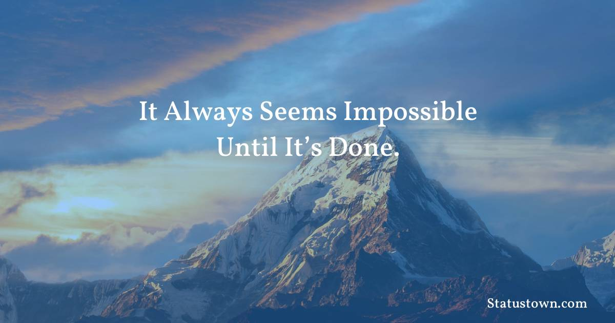 It always seems impossible until it's done. - motivational quotes download