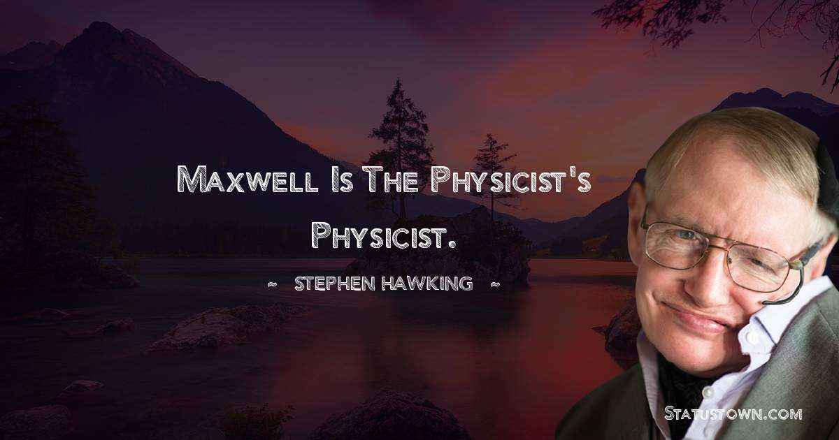 Stephen Hawking Quotes - Maxwell is the physicist's physicist.