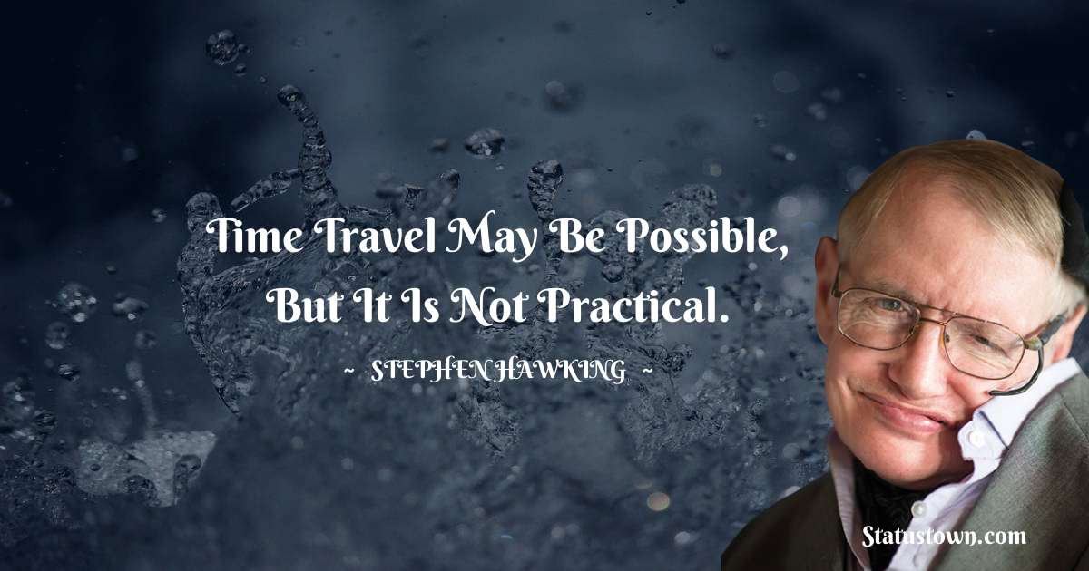 Time travel may be possible, but it is not practical.