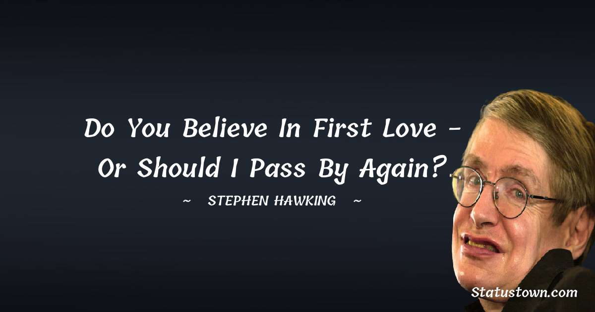 Do you believe in first love - or should I pass by again?