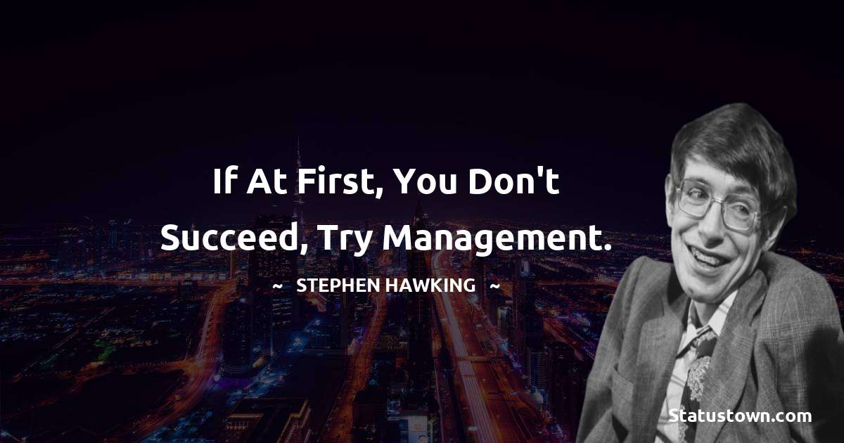 If at first, you don't succeed, try management.