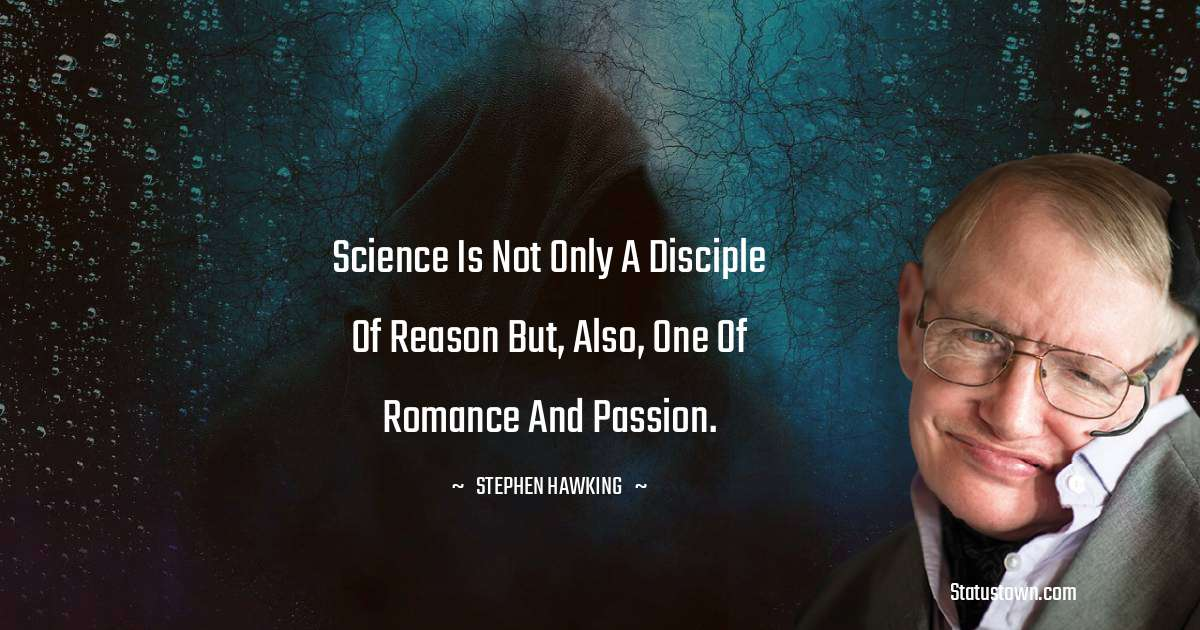 Stephen Hawking Quotes - Science is not only a disciple of reason but, also, one of romance and passion.