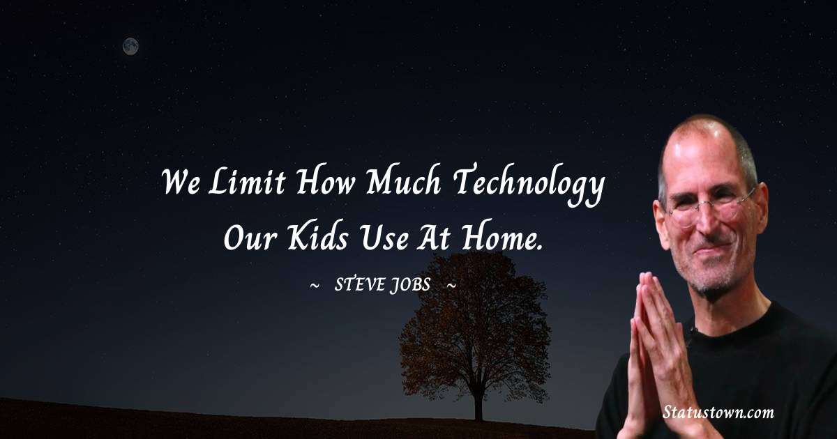 Steve Jobs Quotes - We limit how much technology our kids use at home.