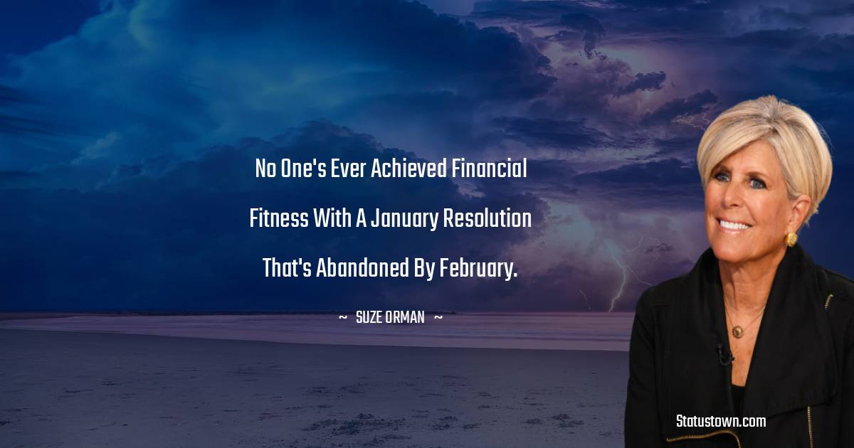 No one's ever achieved financial fitness with a January resolution that's abandoned by February.