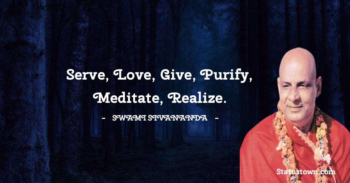 Serve, Love, Give, Purify, Meditate, Realize.
