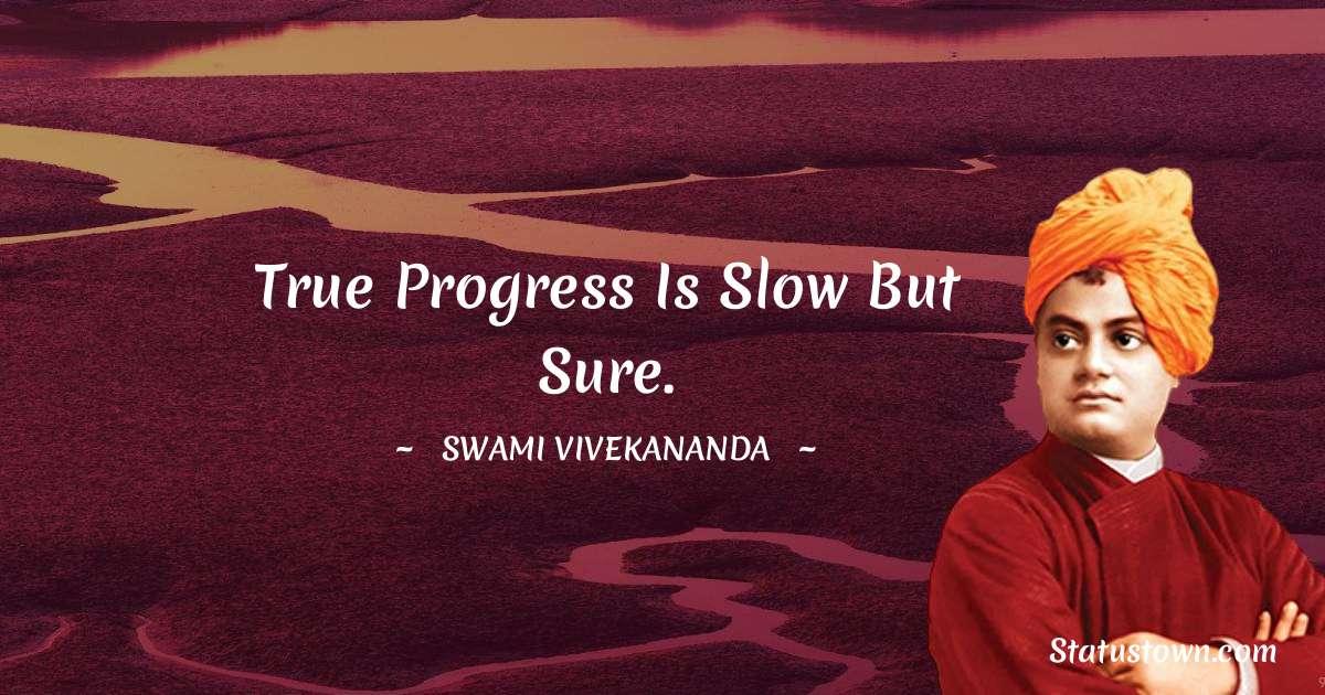 True progress is slow but sure.