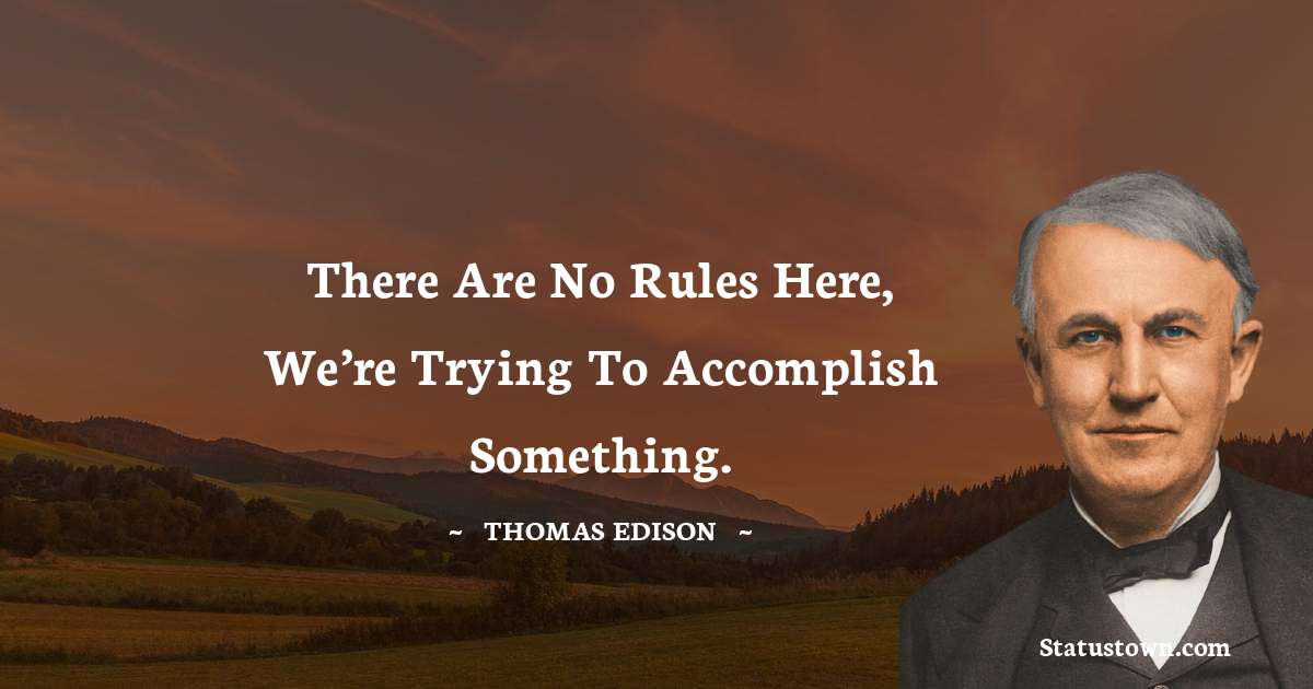 There are no rules here, we're trying to accomplish something.