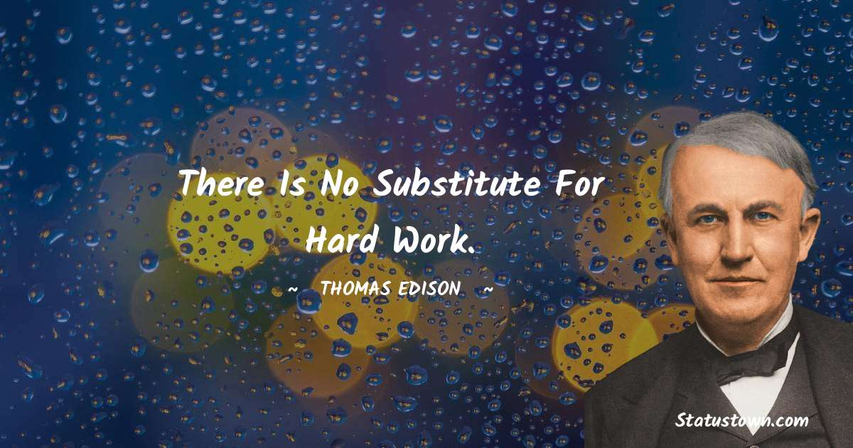 Thomas Edison Quotes - There is no substitute for hard work.