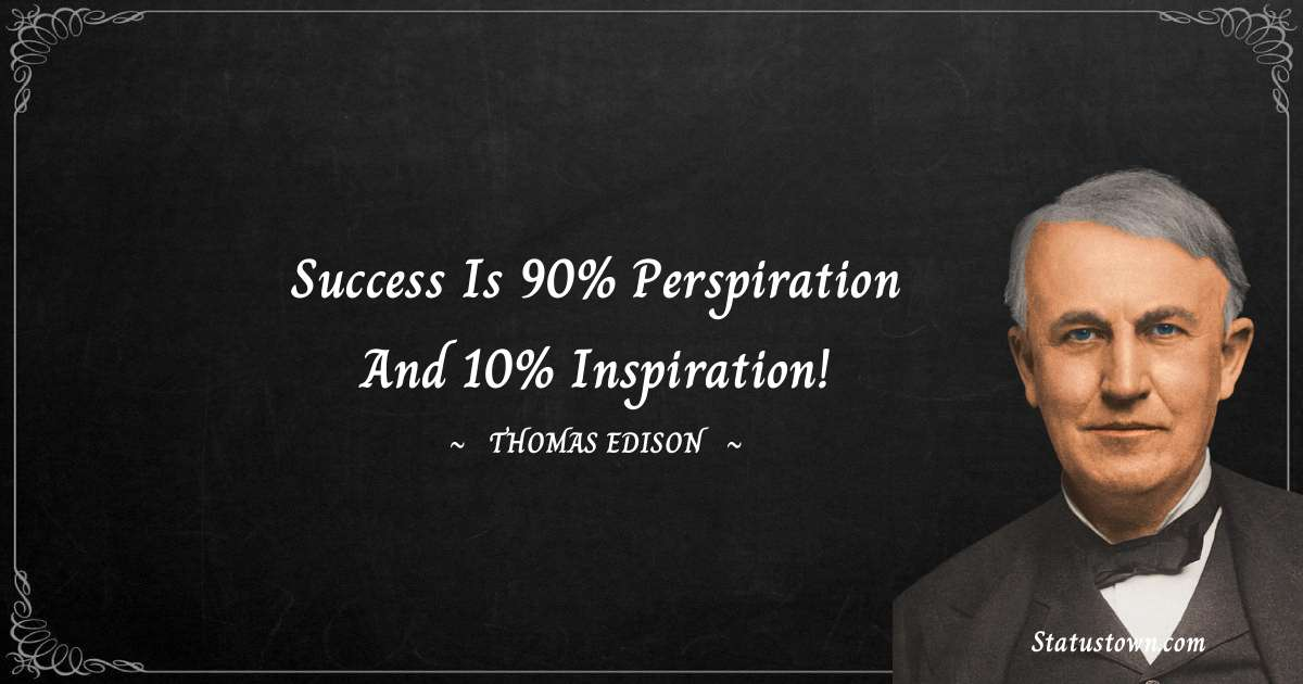 Thomas Edison Quotes - Success is 90% perspiration and 10% inspiration!