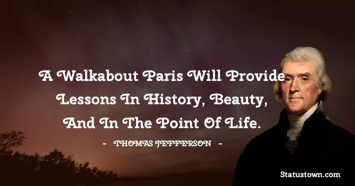 A walkabout Paris will provide lessons in history, beauty, and in the point of Life.