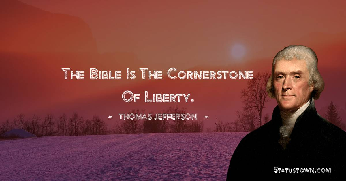 The Bible is the cornerstone of liberty.