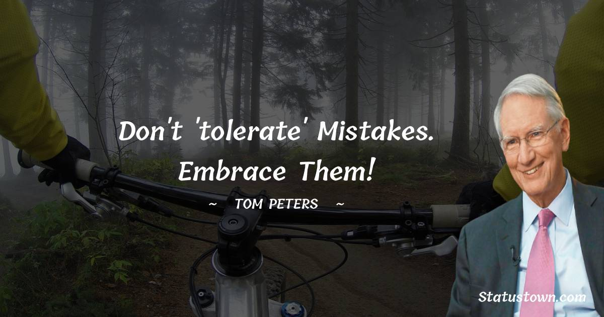 Don't 'tolerate' mistakes. Embrace them!