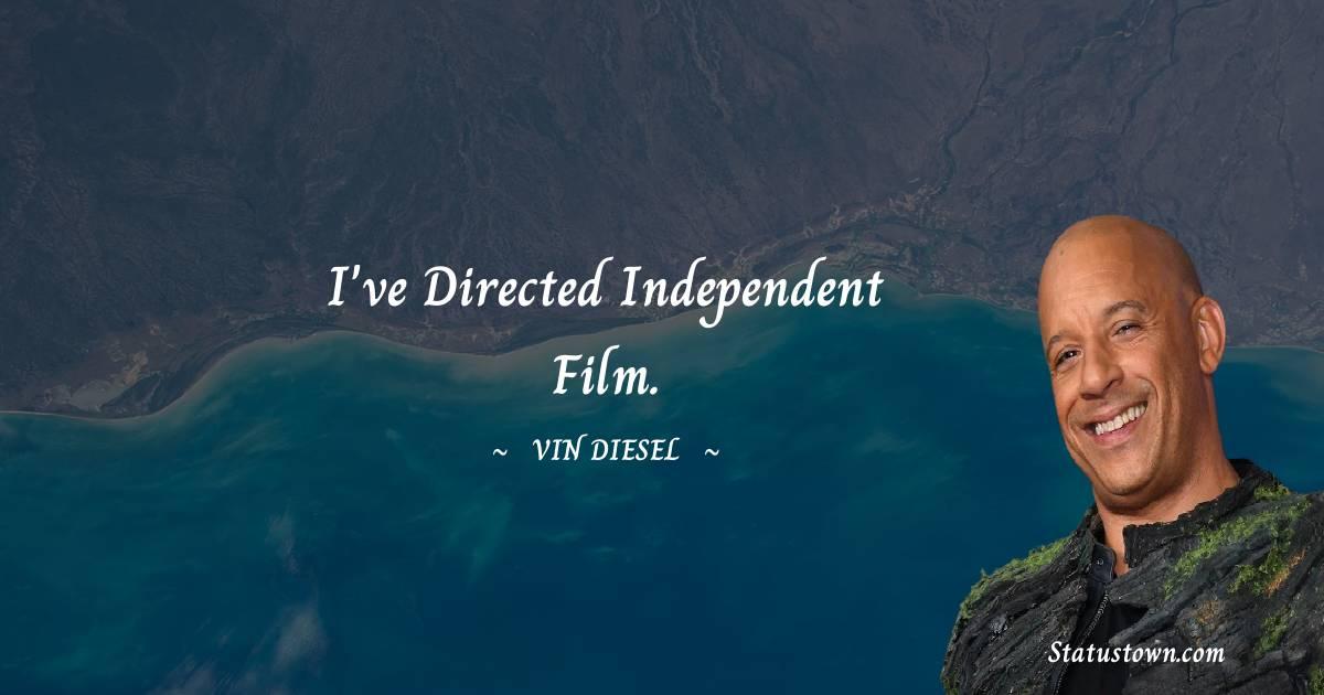 I've directed independent film.