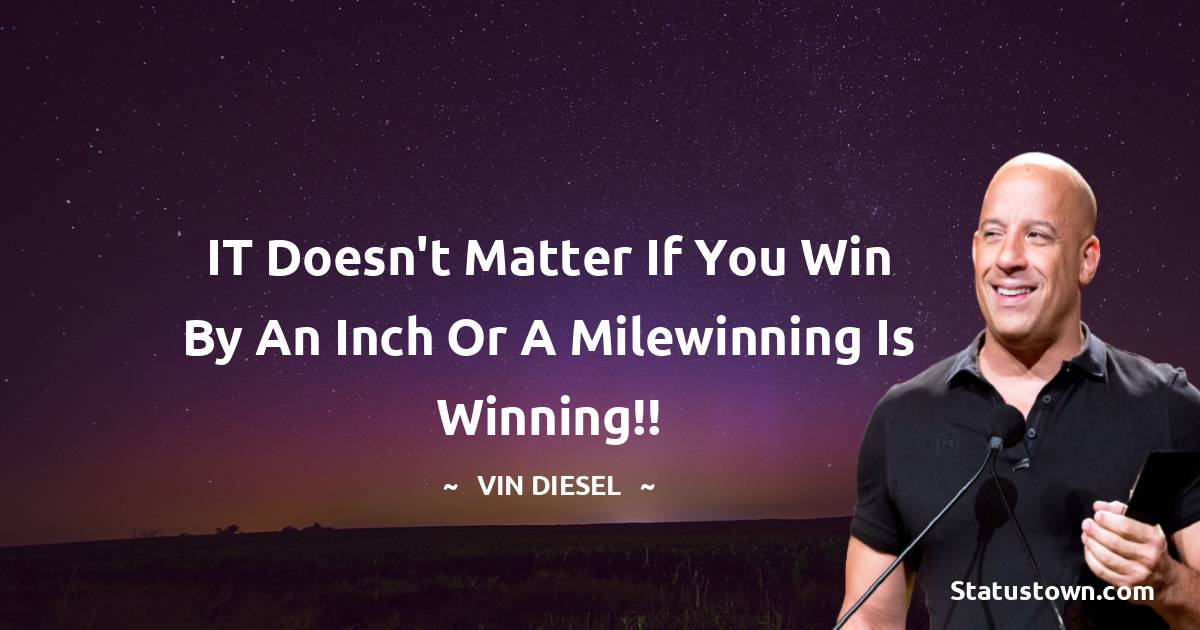 Vin Diesel Inspirational Quotes
