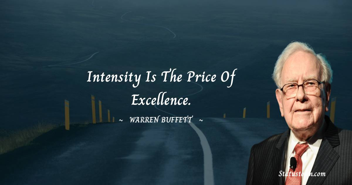 Intensity is the price of excellence.