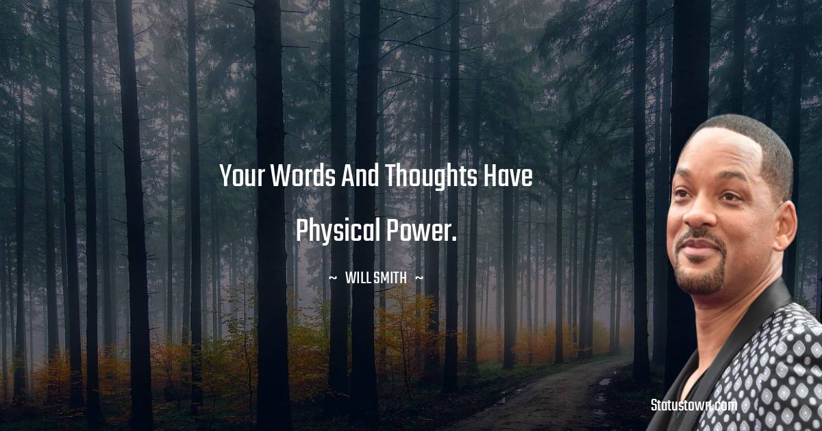 Your words and thoughts have physical power.