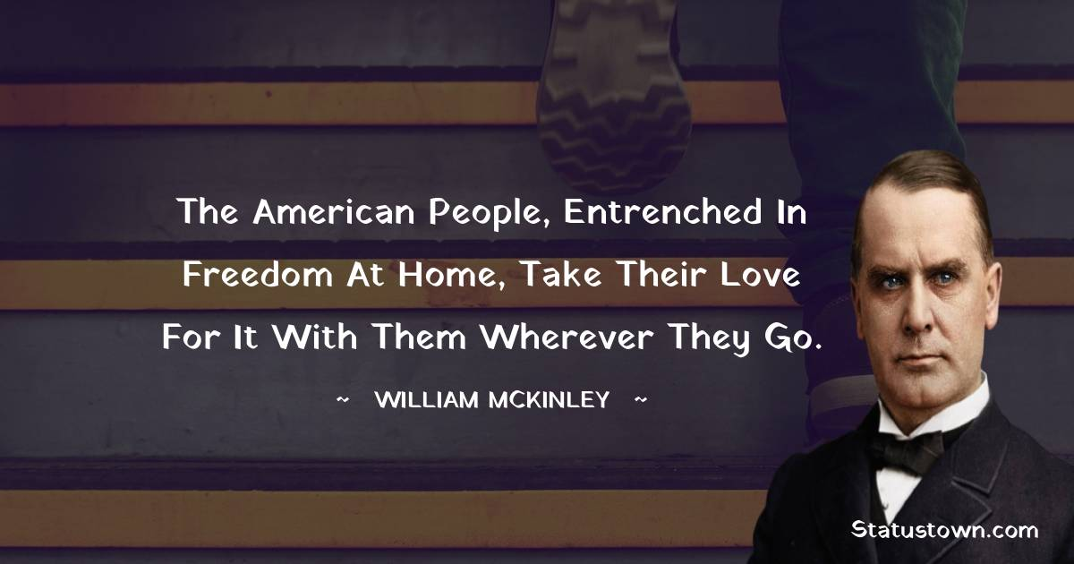 The American people, entrenched in freedom at home, take their love for it with them wherever they go.