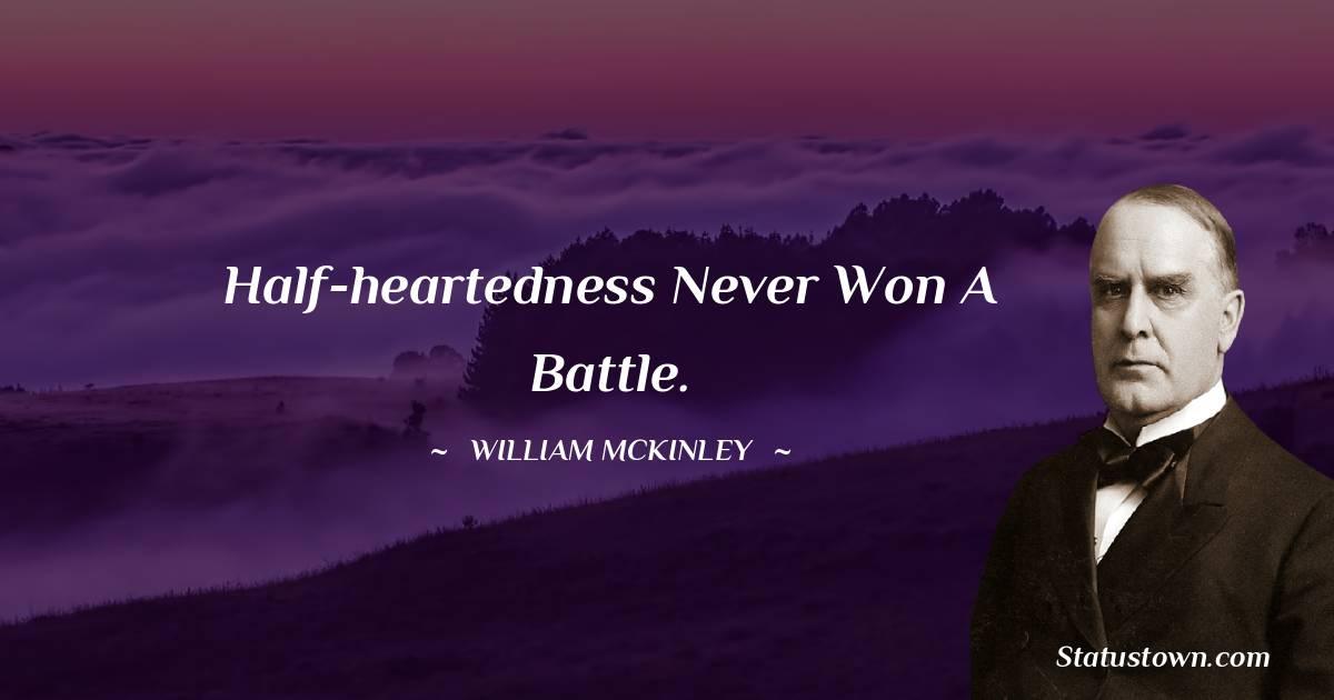 William McKinley Quotes - Half-heartedness never won a battle.