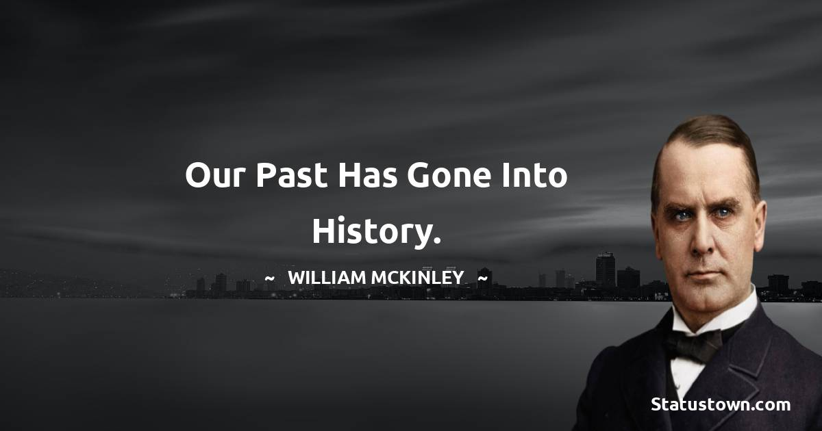 Our past has gone into history.