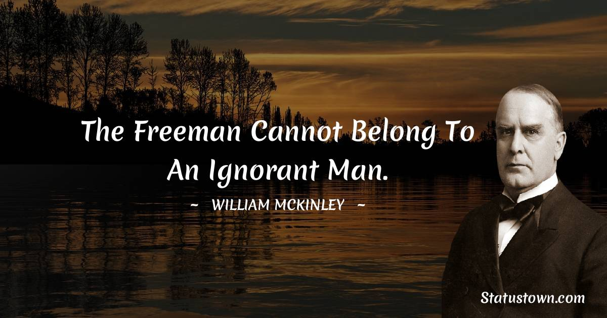 The freeman cannot belong to an ignorant man.