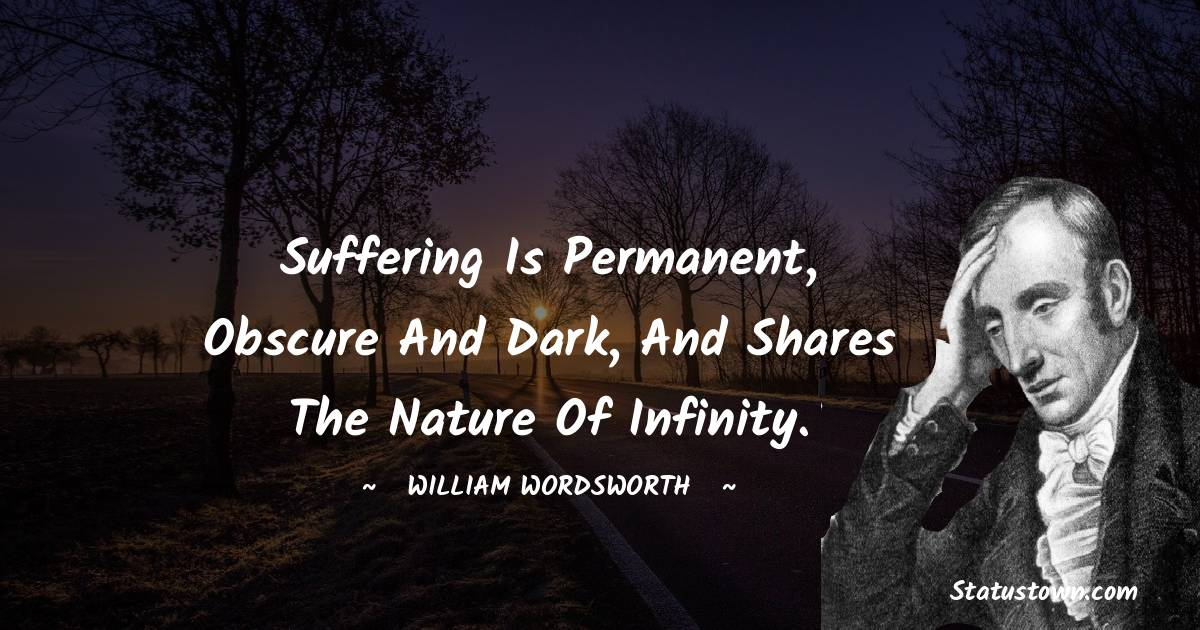 Suffering is permanent, obscure and dark, And shares the nature of infinity.