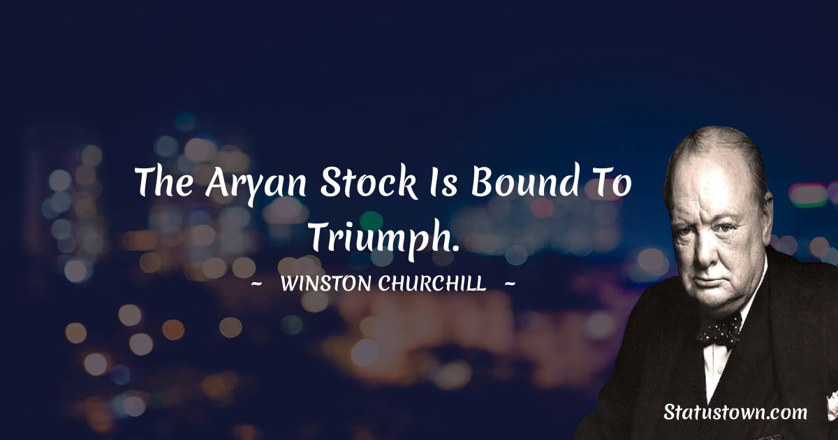 The Aryan stock is bound to triumph.