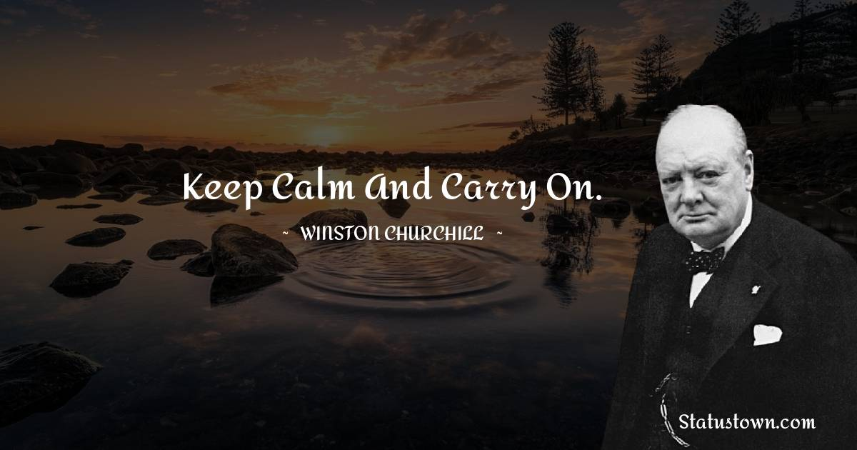 Winston Churchill Quotes - Keep calm and carry on.