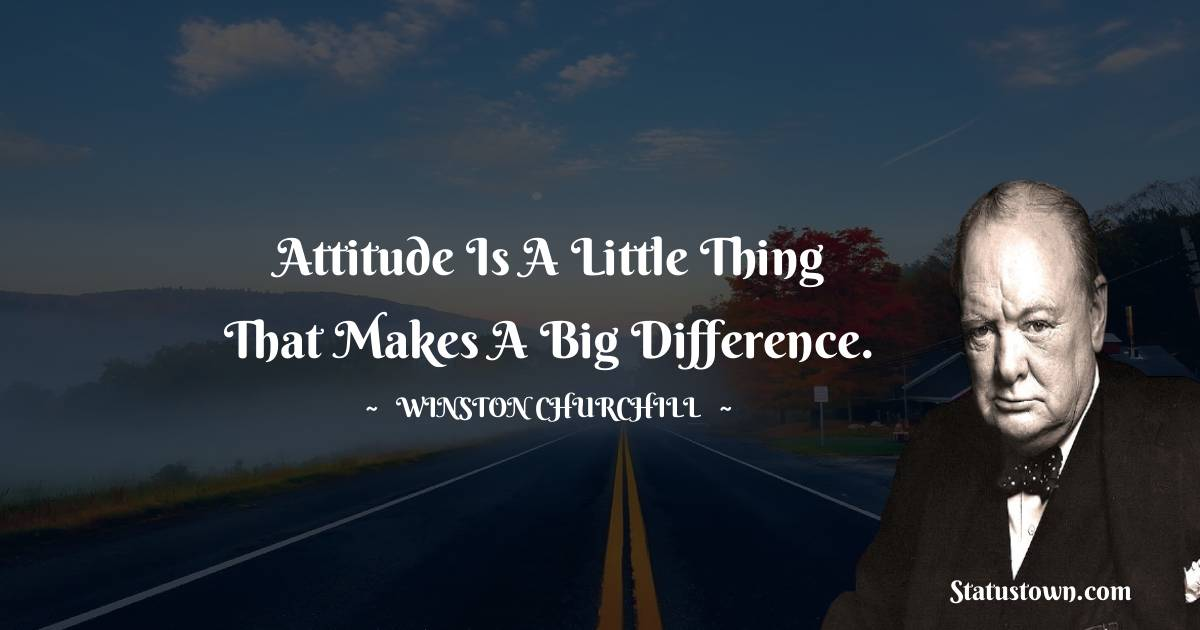 Winston Churchill Quotes - Attitude is a little thing that makes a big difference.