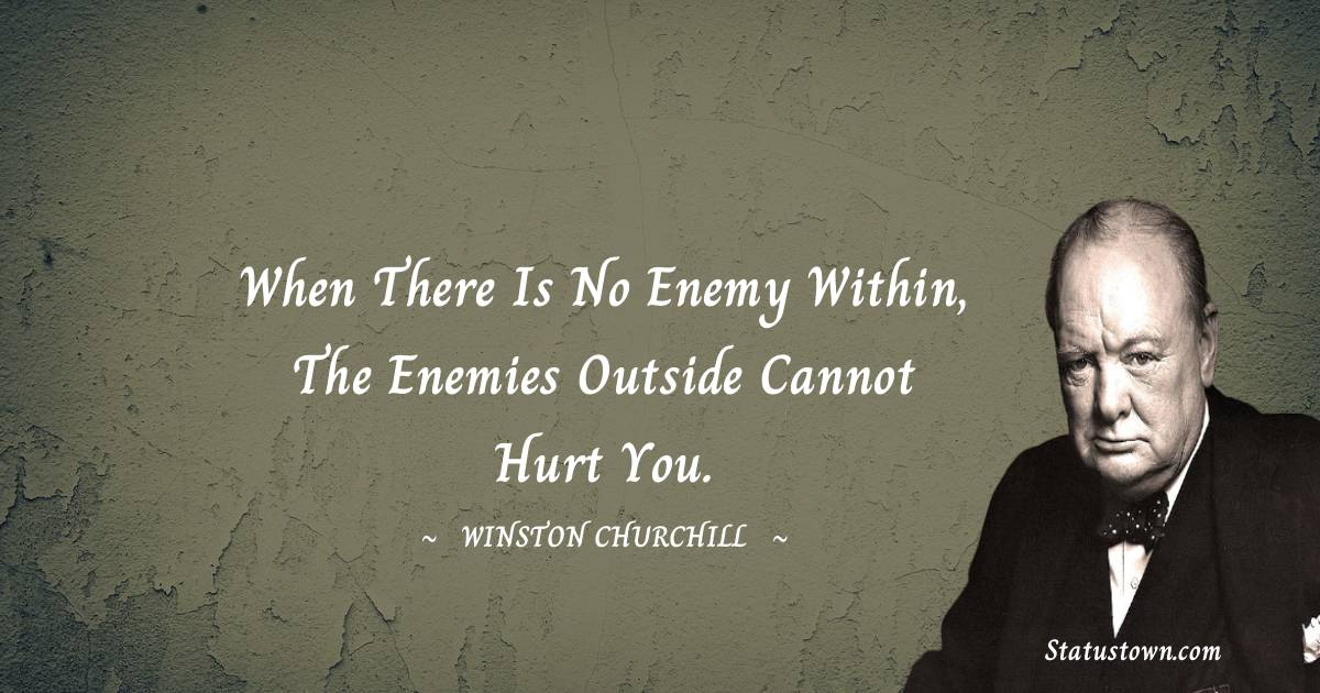 When there is no enemy within, the enemies outside cannot hurt you.